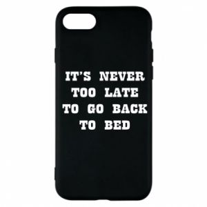 Phone case for iPhone 7 It's never too late to go bsck to bed