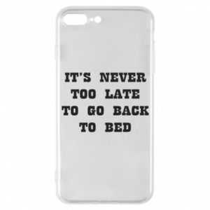 Phone case for iPhone 7 Plus It's never too late to go bsck to bed