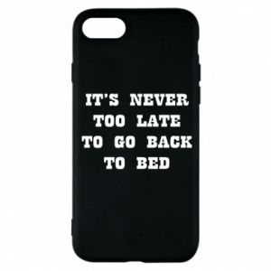 Phone case for iPhone 8 It's never too late to go bsck to bed
