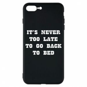 Phone case for iPhone 8 Plus It's never too late to go bsck to bed