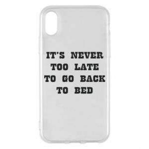 Phone case for iPhone X/Xs It's never too late to go bsck to bed
