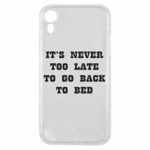Phone case for iPhone XR It's never too late to go bsck to bed