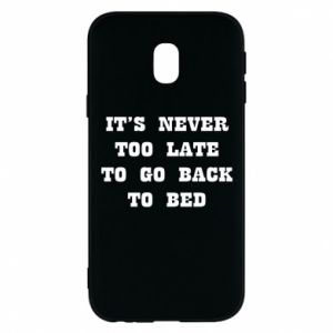 Phone case for Samsung J3 2017 It's never too late to go bsck to bed