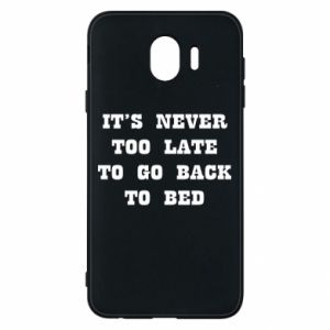 Phone case for Samsung J4 It's never too late to go bsck to bed