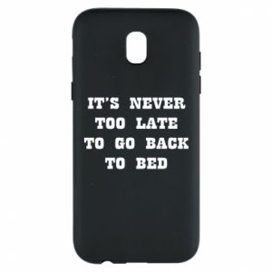 Phone case for Samsung J5 2017 It's never too late to go bsck to bed