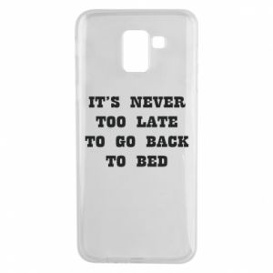 Phone case for Samsung J6 It's never too late to go bsck to bed