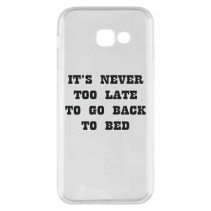 Phone case for Samsung A5 2017 It's never too late to go bsck to bed