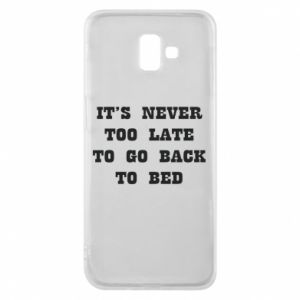 Phone case for Samsung J6 Plus 2018 It's never too late to go bsck to bed
