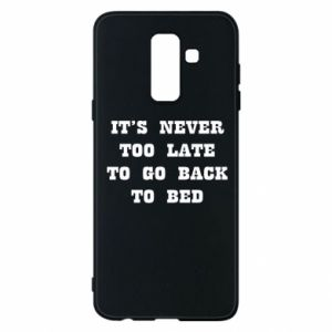 Phone case for Samsung A6+ 2018 It's never too late to go bsck to bed