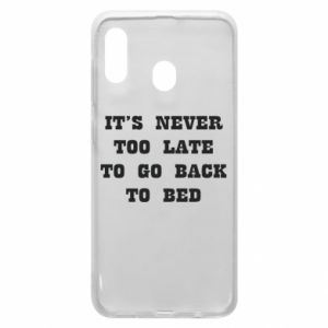 Phone case for Samsung A30 It's never too late to go bsck to bed