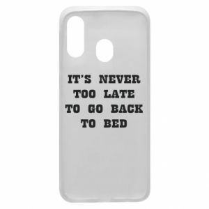 Phone case for Samsung A40 It's never too late to go bsck to bed