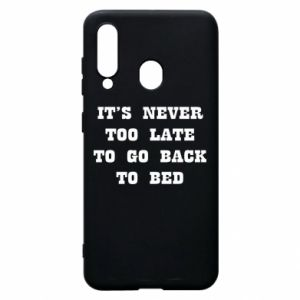 Phone case for Samsung A60 It's never too late to go bsck to bed