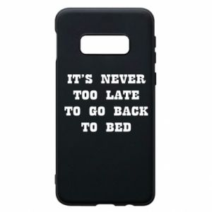 Phone case for Samsung S10e It's never too late to go bsck to bed