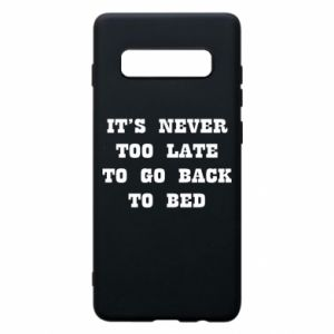 Phone case for Samsung S10+ It's never too late to go bsck to bed