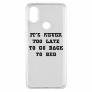 Phone case for Xiaomi Mi A2 It's never too late to go bsck to bed
