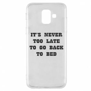 Phone case for Samsung A6 2018 It's never too late to go bsck to bed