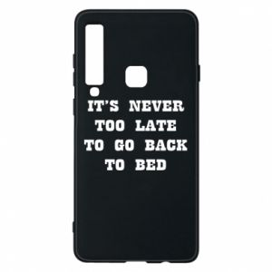 Phone case for Samsung A9 2018 It's never too late to go bsck to bed