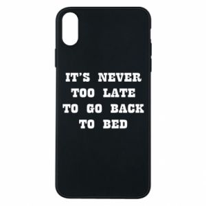 Phone case for iPhone Xs Max It's never too late to go bsck to bed