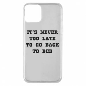 Phone case for iPhone 11 It's never too late to go bsck to bed
