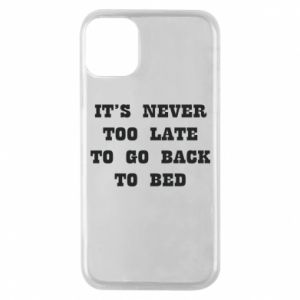 Phone case for iPhone 11 Pro It's never too late to go bsck to bed