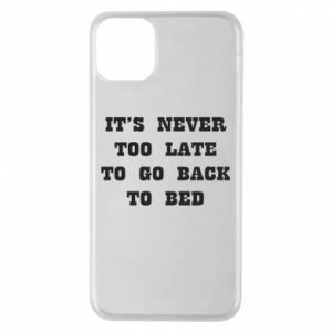 Phone case for iPhone 11 Pro Max It's never too late to go bsck to bed