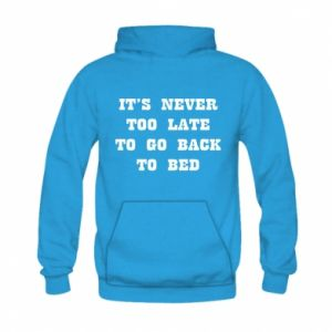 Kid's hoodie It's never too late to go bsck to bed