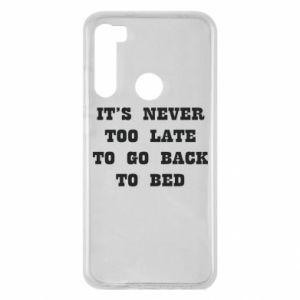 Xiaomi Redmi Note 8 Case It's never too late to go bsck to bed