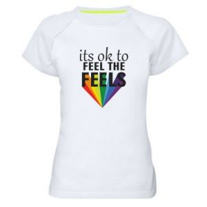 Women's sports t-shirt It's ok to feel the feels