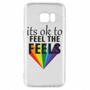 Samsung S7 Case It's ok to feel the feels