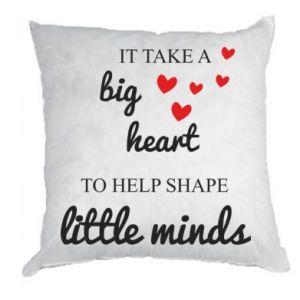 Poduszka It take a big heart to help shape little mind