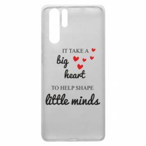 Etui na Huawei P30 Pro It take a big heart to help shape little mind
