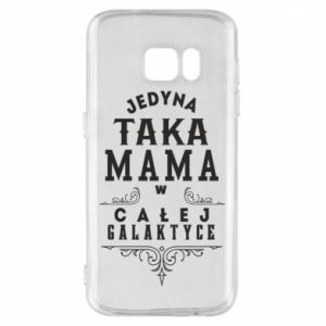 Phone case for Samsung S7 The only such mother