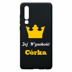 Phone case for Huawei P30 Her Highness Daughter