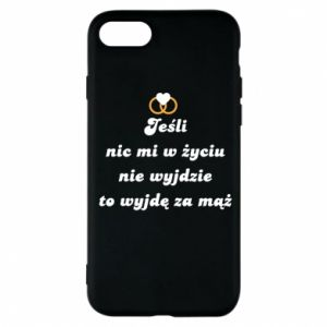 Phone case for iPhone 8 If nothing comes out of my life, then I'm going to marry