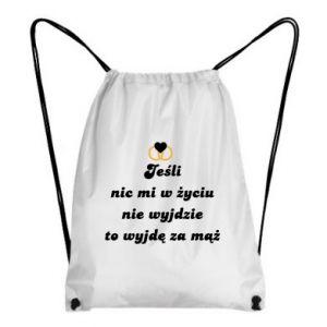 Plecak-worek Jesli nic mi w zyciu nie wyjdzie to wyjdę za maz!