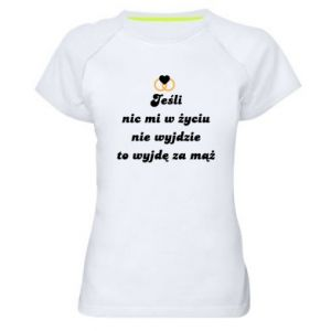 Women's sports t-shirt If nothing comes out of my life, then I'm going to marry