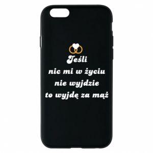 Etui na iPhone 6/6S Jesli nic mi w zyciu nie wyjdzie to wyjdę za maz!
