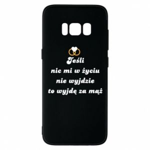 Phone case for Samsung S8 If nothing comes out of my life, then I'm going to marry