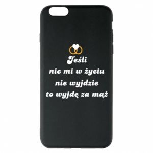 Phone case for iPhone 6 Plus/6S Plus If nothing comes out of my life, then I'm going to marry