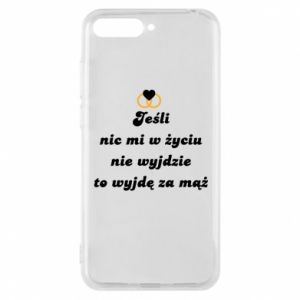 Phone case for Huawei Y6 2018 If nothing comes out of my life, then I'm going to marry