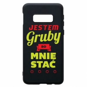Phone case for Samsung S10e I'm fat because I can afford it