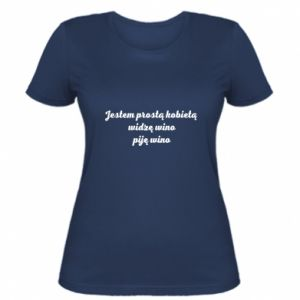 Women's t-shirt I am a simple woman - I see wine, I drink wine