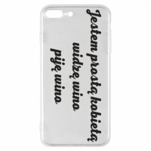 Phone case for iPhone 8 Plus I am a simple woman - I see wine, I drink wine