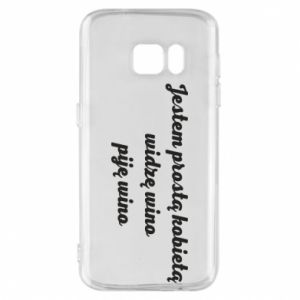 Phone case for Samsung S7 I am a simple woman - I see wine, I drink wine - PrintSalon
