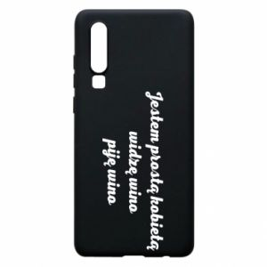 Phone case for Huawei P30 I am a simple woman - I see wine, I drink wine