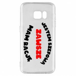 Phone case for Samsung S7 I'm the boss, I'm always right - PrintSalon