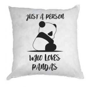 Poduszka Just a person who loves pandas