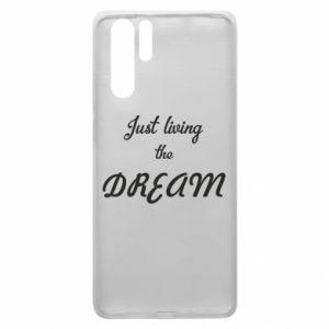 Etui na Huawei P30 Pro Just living the DREAM