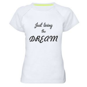 Women's sports t-shirt Just living the DREAM