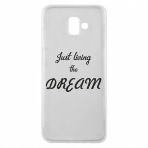 Phone case for Samsung J6 Plus 2018 Just living the DREAM